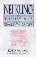 Nei Kung The Secret Teachings of the Warrior Sages