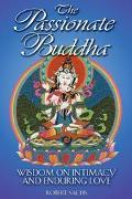Passionate Buddha Wisdom on Intimacy and Enduring Love