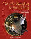 T'Ai Chi According to the I Ching Embodying the Principles of the Book of Changes