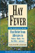 Hay Fever The Complete Guide Find Relief from Allergies to Pollens, Molds, Pets, Dust Mites,...