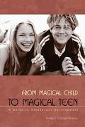 From Magical Child to Magical Teen A Guide to Adolescent Development