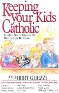 Keeping Your Kids Catholic It May Seem Impossible but It Can Be Done