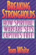 Breaking Strongholds How Spiritual Warfare Sets Captives Free