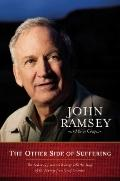 Other Side of Suffering : The Father of JonBenet Ramsey Tells the Story of His Journey from ...