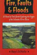 Fire, Faults, & Floods A Road & Trail Guide Exploring the Origins of the Columbia River Basin