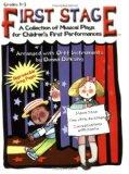 First Stage: A Collection of Musical Plays for Children's First Performances Arranged with O...