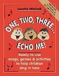 One, Two, Three... Echo Me! : Ready-to-Use Songs, Games and Activities to Help Children Sing...