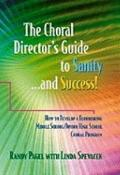 Choral Director's Guide to Sanity... and Success!: How to Develop a Flourishing Middle Schoo...