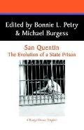 San Quentin The Evolution of a State Prison  An Historical Narrative of the Ten Years from 1...