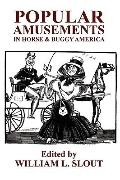 Popular Amusements in Horse & Buggy America: An Anthology of Contemporaneous Essays (Clipper...