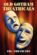 Old Gotham Theatricals: Selections from a Series,