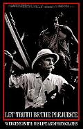Let Truth Be the Prejudice W. Eugene Smith His Life and Photographs