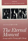 Eternal Moment Essays on the Photographic Image