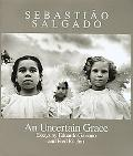 Uncertain Grace Essays by Eduardo Galeano and Fred Ritchin