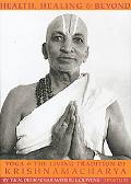 Health, Healing, and Beyond Yoga and the Living Tradition of Krishnamacharya