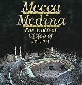 Mecca the Blessed, Medina the Radiant The Holiest Cities of Islam