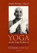 Health, Healing and Beyond Yoga and the Living Tradition of Krishnamacharya