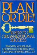 Plan or Die! 10 Keys to Organizational Success