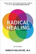 Radical Healing : Integrating the World's Great Therapeutic Traditions to Create a New Trans...