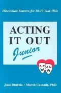Acting It Out Junior Discussion Starters for 10-13 Year Olds