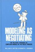 Modeling As Negotiating The Political Dynamics of Computer Models in the Policy Process