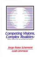Competing Visions, Complex Realities Social Aspects of the Information Society