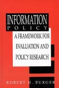 Information Policy A Framework for Evaluation and Policy Research