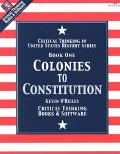 Colonies to Constitution Book 1 Critical Thinking in U. S. History