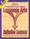 Infusion Lessons: Teaching Critical and Creative Thinking in Language Arts: Book C1, Grades 5-6