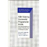 Administering Successful Programs for Adults: Promoting Excellence in Adult, Community, and ...