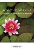 Worthy of Love Meditations on Loving Ourselves and Others
