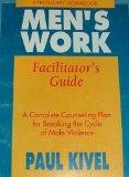 Men's Work Facilitator's Guide: A Complete Counseling Plan for Breaking the Cycle of Male Vi...