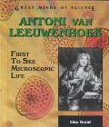 Antoni Van Leeuwenhoek First to See Microscopic Life