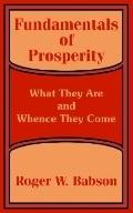 Fundamentals of Prosperity What They Are and Whence They Come
