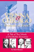 Vienna & Chicago, Friends or Foes? A Tale of Two Schools of Free-Market Economics
