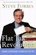 Flat Tax Revolution Using a Postcard to Abolish the IRS