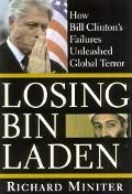 Losing Bin Laden How Bill Clinton's Failures Unleashed Global Terror