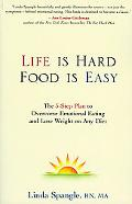 Life Is Hard, Food Is Easy The 5-Step Plan to Overcome Emotional Eating and Lose Weight on A...