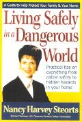 Living Safely in a Dangerous World : Practical Tips on Everything from Airline Safety to Hid...