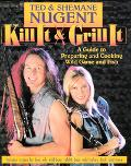 Kill It and Grill It A Guide to Preparing and Cooking Wild Game and Fish