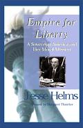 Empire for Liberty: The Foreign Policy Speeches and Writings of Jesse Helms