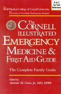 The Cornell Illustrated Emergency Medicine & First Aid Guide: The Complete Guide - Antonio M...