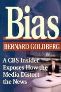 Bias A CBS Insider Exposes How the Media Distort the News