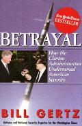 Betrayal How the Clinton Administration Undermined American Security