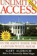 Unlimited Access An FBI Agent Inside the Clinton White House