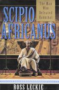 Scipio Africanus: The Man Who Defeated Hannibal - Ross Leckie - Hardcover