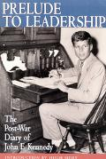 Prelude to Leadership The European Diary of John F. Kennedy  Summer 1945