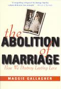 The Abolition of Marriage: How We Destroy Lasting Love