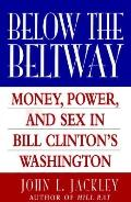 Below the Beltway: Money, Power and Sex in Bill Clinton's Washington