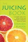 The Juicing Book: A Complete Guide to the Juicing of Fruits and Vegetables for Maximum Healt...